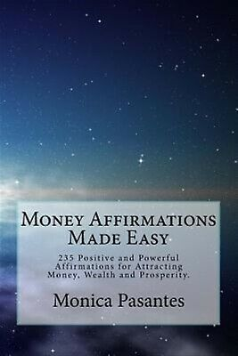 Money Affirmations Made Easy: 235 Positive Powerful Affirmati by Pasantes, Monic