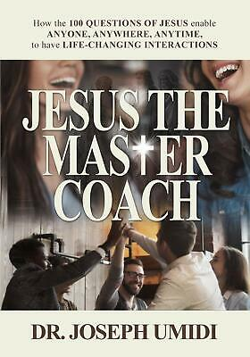 JESUS THE MASTER COACH: How the 100 QUESTIONS OF JESUS enable ANYONE, AN (eb00k)