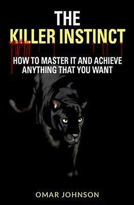 The Killer Instinct: How Master It Achieve Anything That Y by Johnson, Omar
