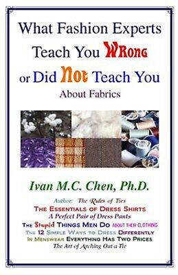 What Fashion Experts Teach You Wrong or Did Not Teach You by Chen, Ivan M. C.