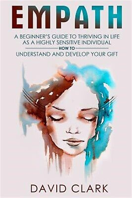 Empath: Beginner's Guide Thriving in Life as Highly Sensit by Clark, David
