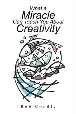 What a Miracle Can Teach You about Creativity -Paperback