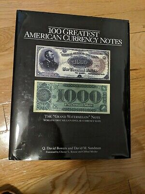 100 GREATEST AMERICAN CURRENCY NOTES HARDCOVER BY Q D SUNDMAN BOWERS /& D.M
