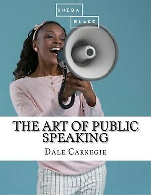 The Art of Public Speaking by Carnegie, Dale 9781548094720 -Paperback