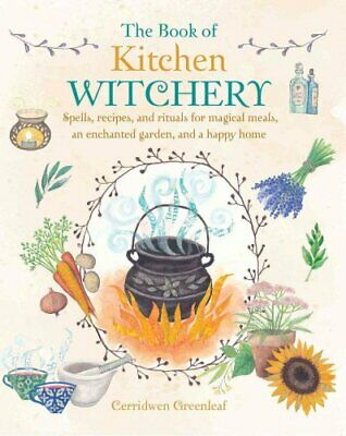 The Book of Kitchen Witchery Spells, Recipes, and Rituals for M... 9781782493723