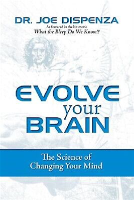 Evolve Your Brain Science Changing Your Mind 978075730480 By Dispenza Joe