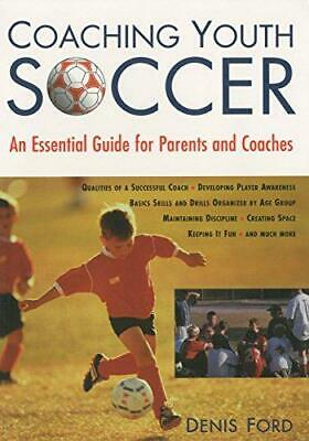 Coaching Youth Soccer: An Essential Guide for Parents and Coaches, Denis Ford, G