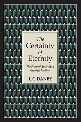 The Certainty Eternity: Story Australia's Greatest Medi by Danby, L C -Paperback