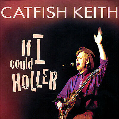 Catfish Keith - If I Could Holler [New CD]