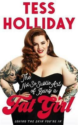 The Not So Subtle Art of Being a Fat Girl: Loving the Skin You're In by Holliday