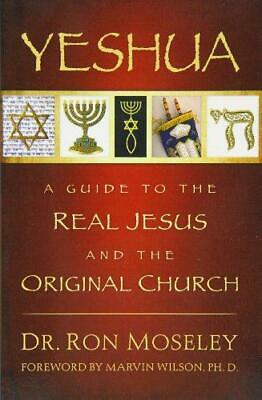 Yeshua: A Guide to the Real Jesus and the Original Church, Moseley, Ron, Good Co