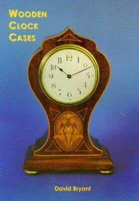Wooden Clock Cases by David, Bryant, NEW Book, FREE & FAST Delivery, (Paperback)