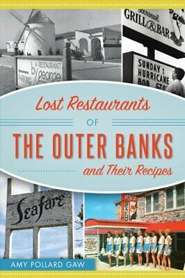 Lost Restaurants of the Outer Banks and Their Recipes by Amy Gaw 9781467140812
