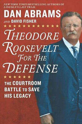 Theodore Roosevelt for the Defense The Courtroom Battle to Save... 9781335016447