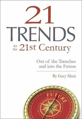 Twenty-One Trends for 21st Century Out of the Trenches and Into... 9781939864048
