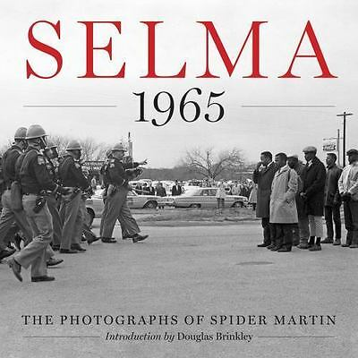 Selma 1965 : The Photographs of Spider Martin by Spider Martin (2015, Hardcover)