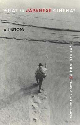 What Is Japanese Cinema? A History by Yomota Inuhiko 9780231191630 | Brand New