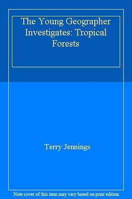 The Young Geographer Investigates: Tropical Forests,Terry Jennings