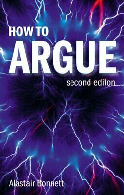 How to Argue: Essential Skills for Writing and Speaking Convincingly,Prof Alast
