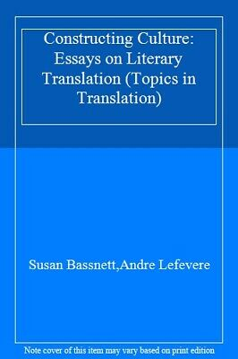 Constructing Culture: Essays on Literary Translation (Topics in Translation),Su