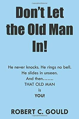 Don't Let the Old Man In!,Robert  C. Gould