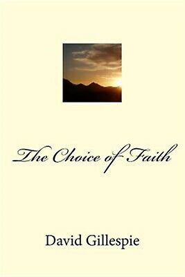 The Choice of Faith by Gillespie, MR David M. -Paperback