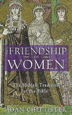 The Friendship of Women: The Hidden Tradition of the Bible, Chittister, Joan
