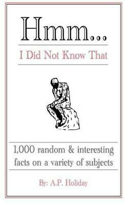 Hmm...I Did Not Know That: 1,000 random & interesting facts on a variety of subj