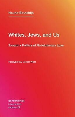 Whites, Jews, and Us - Houria Bouteldja - 9781635900033
