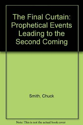 The Final Curtain: Prophetical Events Leading to the Second Coming,Chuck Smith