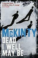 Dead I Well May Be - Adrian McKinty - 9781846686993