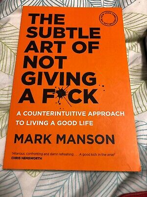 The Subtle Art of Not Giving a F*Ck: A Counterintuitive Approach to Living a...