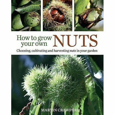How to Grow Your Own Nuts Choosing, cultivating and harvesting ... 9780857843937