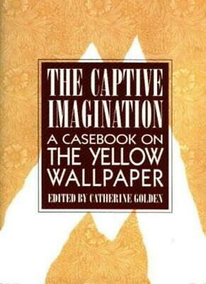 Captive Imagination, The : A Casebook on The Yellow Wallpaper,Catherine Golden