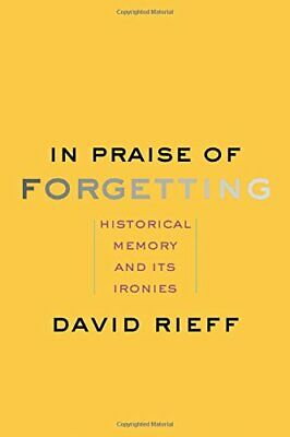 In Praise of Forgetting: Historical Memory and Its Ironies,Dav .9780300182798,