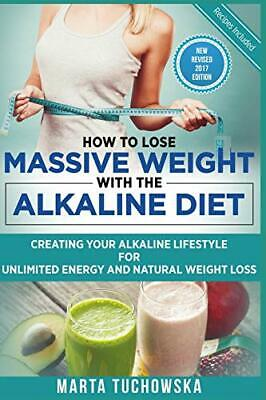 How to Lose Massive Weight with the Alkaline Diet: Creating Yo .9781539063896,