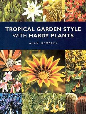 Tropical Garden Style with Hardy Plants, Alan R. Hemsley, Good Condition Book, I