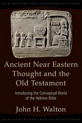 Ancient Near Eastern Thought and the Old Testament: Introducing t by Walton, Joh