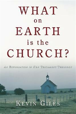 What on Earth Is the Church? by Giles, Kevin -Paperback