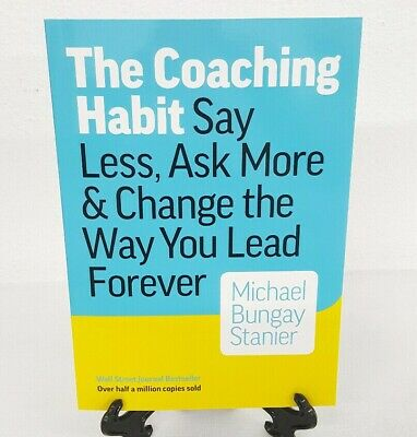 The Coaching Habit Say Less Ask More Michael Bungay Stanier Paperback Book NEW
