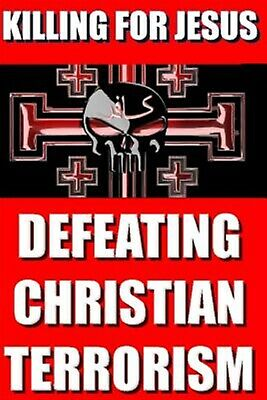 Killing for Jesus: Defeating Christian Terrorism by Christianity, Saving