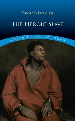 The Heroic Slave by Frederick Douglass 9780486831657 | Brand New