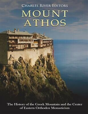 Mount Athos: The History the Greek Mountain and the Center  by Charles River Edi