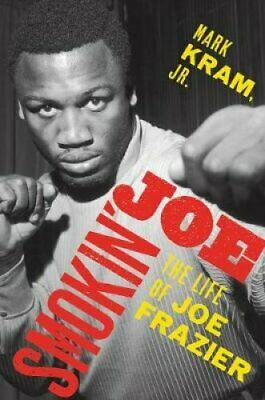 Smokin' Joe The Life of Joe Frazier by Mark Kram 9780062654465 | Brand New