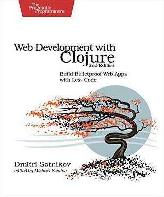 Web Development with Clojure: Build Bulletproof Web Apps with Less Code by Dmitr