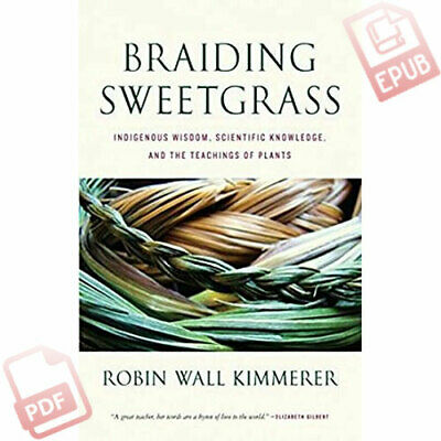 Braiding Sweetgrass : Indigenous Wisdom, Scientific Knowledge