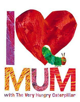 I Love Mum with The Very Hungry Caterpillar by Carle, Eric, NEW Book, FREE & Fas