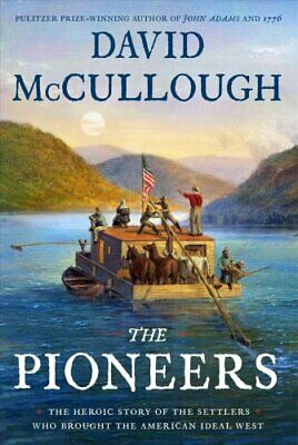 The Pioneers The Heroic Story of the Settlers Who Brought the A... 9781501168680
