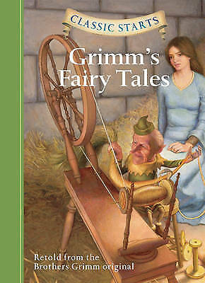 Classic Starts: Grimm's Fairy Tales by Retold from the Brothers Grimm original,