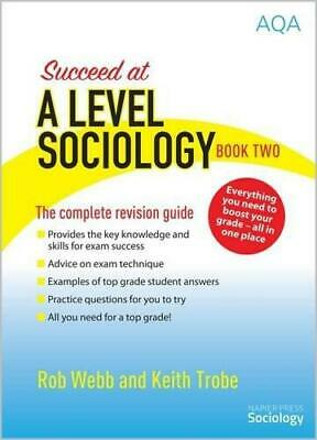 Succeed at A Level Sociology: The Complete Revision Guide Book Two, Webb, Rob, T